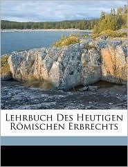 Lehrbuch Des Heutigen Romischen Erbrechts - Albert Koeppen
