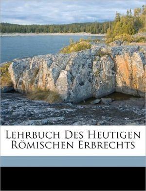 Lehrbuch Des Heutigen R mischen Erbrechts - Albert Koeppen