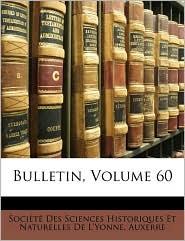 Bulletin, Volume 60 - Created by Soci t  Des Sciences Historiques Et Na