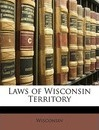 Laws of Wisconsin Territory - Wisconsin