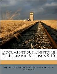 Documents Sur L'histoire De Lorraine, Volumes 9-10 - Created by Soci t D'histoire Et D'arch ologie D