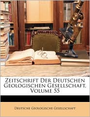 Zeitschrift Der Deutschen Geologischen Gesellschaft, Volume 55 - Created by Geolo Deutsche Geologische Gesellschaft