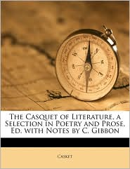 The Casquet of Literature, a Selection in Poetry and Prose, Ed. with Notes by C. Gibbon - Casket