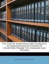 The Law of Suretyship and Guaranty, as Administered by Courts of Countries Where the Common Law Prevails - George W Brandt