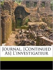 Journal. [Continued As] L'investigateur - Created by Soci t  Des  tudes Historiques, Investigateur