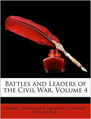 Battles and Leaders of the Civil War, Volume 4 - Robert Underwood Johnson, Clarence Clough Buel