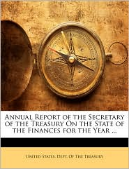 Annual Report of the Secretary of the Treasury On the State of the Finances for the Year ...
