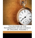 The History of the Reformation of the Church of England, Volume 1 - Gilbert Burnet