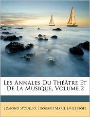 Les Annales Du Th tre Et De La Musique, Volume 2