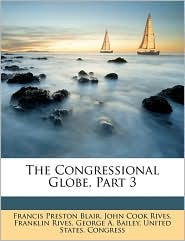 The Congressional Globe, Part 3 - Created by United States. Congress, Francis Preston Blair, John Cook Rives