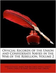 Official Records of the Union and Confederate Navies in the War of the Rebellion, Volume 2 - Created by United States Naval War Records Office, Created by United States Office of Naval Records a.