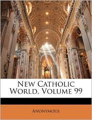 New Catholic World, Volume 99 - Anonymous