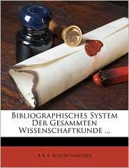 Bibliographisches System Der Gesammten Wissenschaftkunde. - A A.E. Schleicvmachev