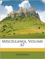 Miscellanea, Volume 67 - Anonymous