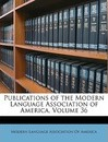Publications of the Modern Language Association of America, Volume 36 - Language Association of America Modern Language Association of America
