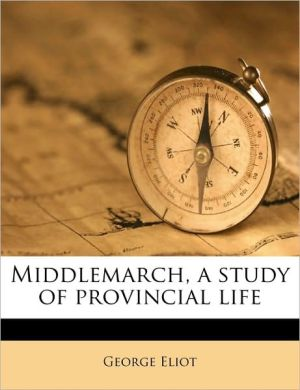 Middlemarch: a study of provincial life Volume 4 - George Eliot