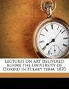 Lectures on Art Delivered Before the University of Oxford in Hilary Term, 1870 - John Ruskin