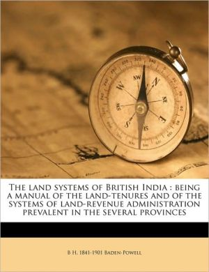 The land systems of British India: being a manual of the land-tenures and of the systems of land-revenue administration prevalent in the several provinces Volume 1