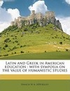 Latin and Greek in American Education - Francis W B 1858 Kelsey