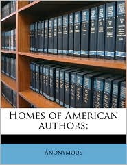 Homes of American authors; - Anonymous