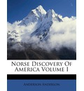 Norse Discovery of America Volume I - Christopher J C Daniel Wayne J C Daniel Wayne Christopher J C Daniel Wayne Anderson Anderson