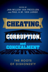 Cheating, Corruption, and Concealment: The Roots of Dishonesty - Jan-Willem van Prooijen
