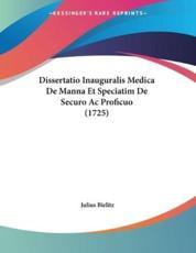 Dissertatio Inauguralis Medica de Manna Et Speciatim de Securo AC Proficuo (1725) - Julius Bielitz