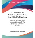 A Union List of Periodicals, Transactions and Allied Publications - Appleton Prentiss Clark Giffin