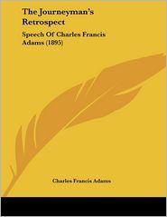 The Journeyman's Retrospect: Speech of Charles Francis Adams (1895) - Charles Francis Adams