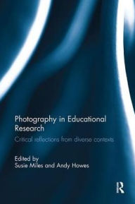 Photography in Educational Research: Critical reflections from diverse contexts - Susie Miles