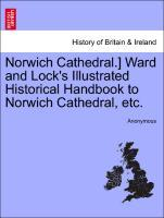 Norwich Cathedral.] Ward and Lock´s Illustrated Historical Handbook to Norwich Cathedral, etc. als Taschenbuch von Anonymous - British Library, Historical Print Editions