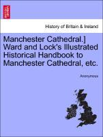 Manchester Cathedral.] Ward and Lock´s Illustrated Historical Handbook to Manchester Cathedral, etc. als Taschenbuch von Anonymous - British Library, Historical Print Editions