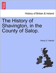 The History Of Shavington, In The County Of Salop. - Henry D. Harrod