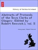 Abstracts of Protocols of the Town Clerks of Glasgow. (Edited by Robert Renwick.), vol. II - Anonymous Renwick, Robert