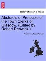 Abstracts of Protocols of the Town Clerks of Glasgow. (Edited by Robert Renwick.). Vol. IX. - Anonymous Renwick, Robert