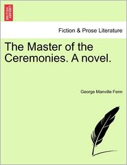 The Master Of The Ceremonies. A Novel. - George Manville Fenn