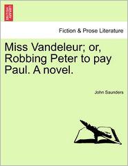 Miss Vandeleur; Or, Robbing Peter To Pay Paul. A Novel. - John Saunders