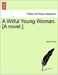 A Wilful Young Woman. [A Novel.] - Alice Price