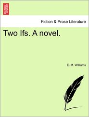 Two Ifs. A Novel. - E. M. Williams