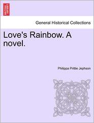 Love's Rainbow. A Novel. - Philippa Prittie Jephson