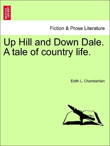 Up Hill and Down Dale. A tale of country life. Vol. III. als Taschenbuch von Edith L. Chamberlain