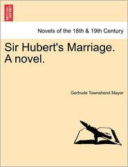 Sir Hubert's Marriage. A Novel. - Gertrude Townshend Mayer