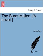 The Burnt Million. [A Novel.] - James Payn