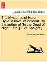 The Mysteries of Heron Dyke. A novel of incident. By the author of