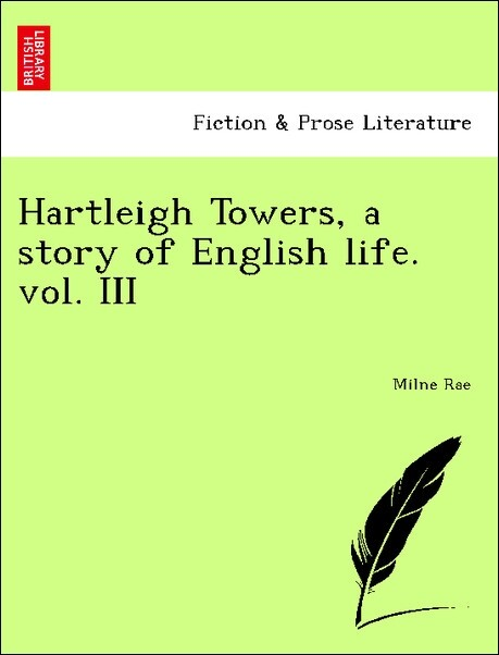 Hartleigh Towers, a story of English life. vol. III als Taschenbuch von Milne Rae - British Library, Historical Print Editions