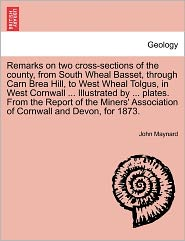 Remarks on Two Cross-Sections of the County, from South Wheal Basset, Through Carn Brea Hill, to West Wheal Tolgus, in West Cornwall. Illustrated B - John Maynard