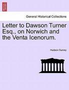 Gurney, Hudson: Letter to Dawson Turner Esq., on Norwich and the Venta Icenorum.