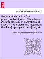 Illustrated with thirty-five photographic figures, Miscellanea Anthropologica, or illustrations of races: three essays reprinted from the Anth[rop...