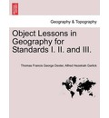 Object Lessons in Geography for Standards I. II. and III. - Thomas Francis George Dexter