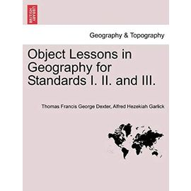Object Lessons in Geography for Standards I. II. and III. - Alfred Hezekiah Garlick